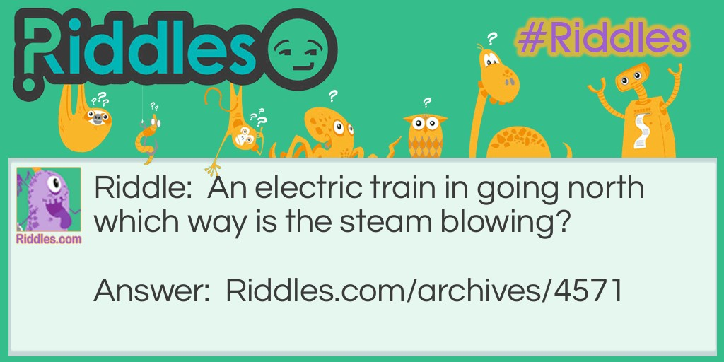 The Electic Choo Choo Train Riddle Meme.