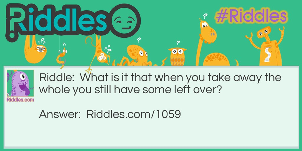 Click to see riddle Take some away answer.