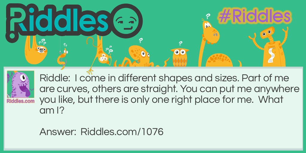 I come in different shapes and sizes. Riddle Meme.