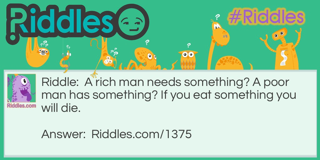 A  poor man needs what? Riddle Meme.