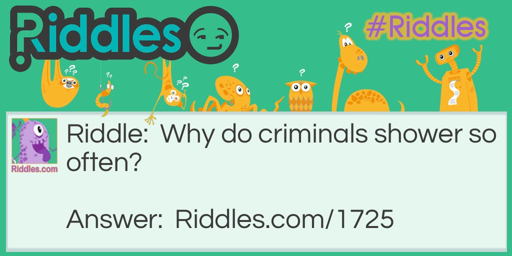 Criminals Need Showers too  Riddle Meme.