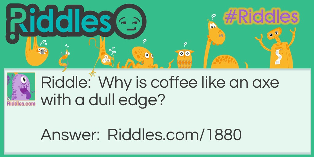 Coffee Axe Riddle Meme.