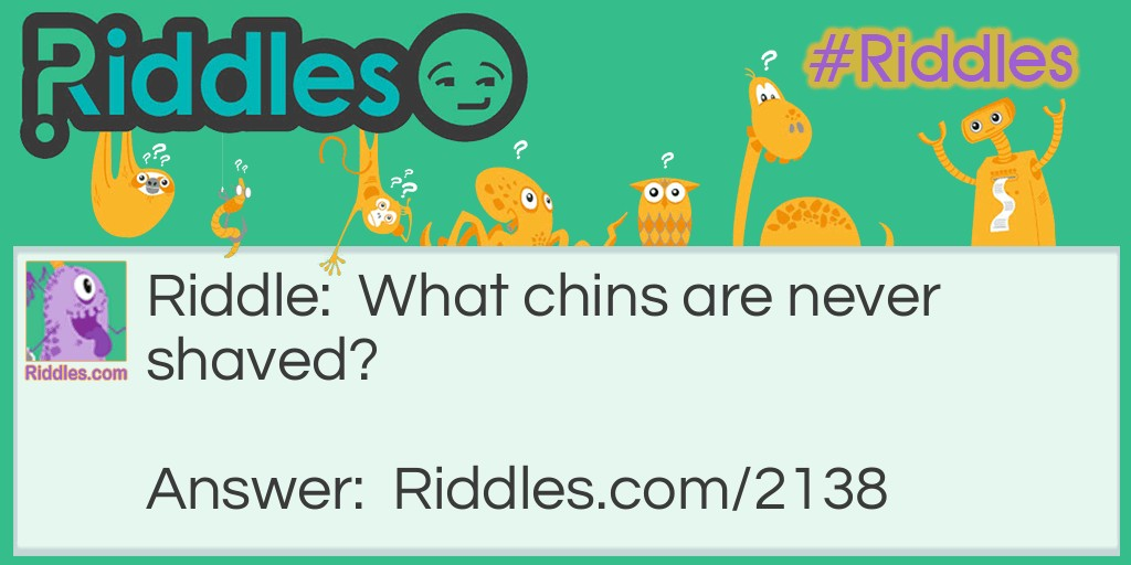 Never Shaved Chins Riddle Meme.