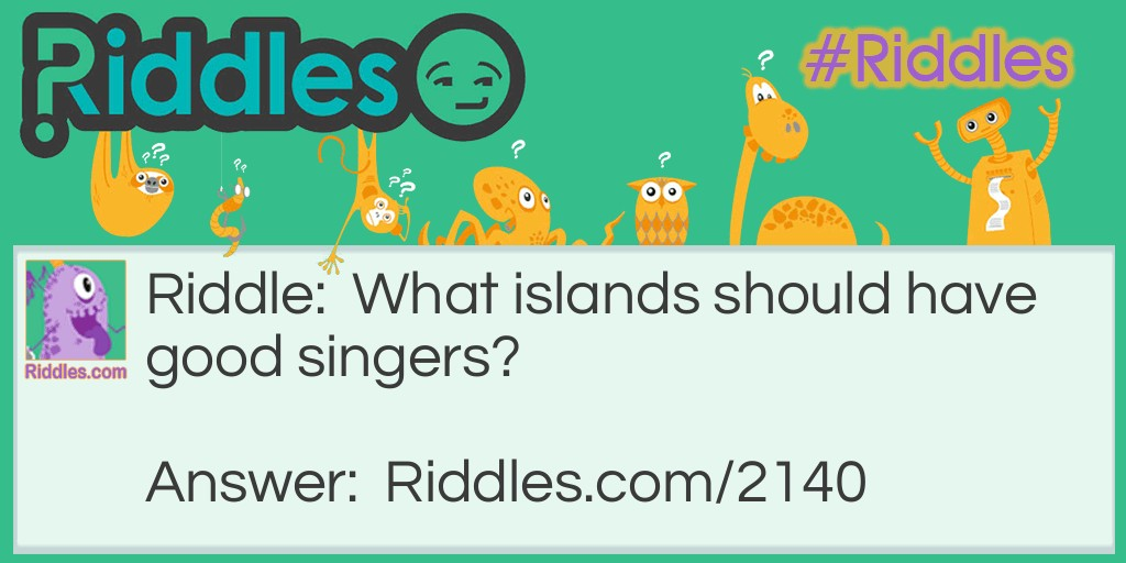 Island To Have Good Singers Riddle Meme.