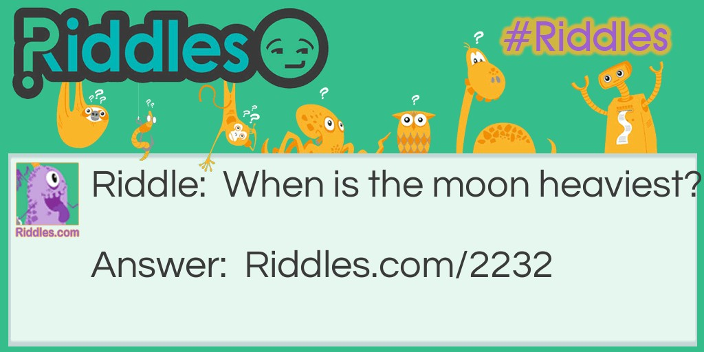 The Moon at its Heaviest  Riddle Meme.