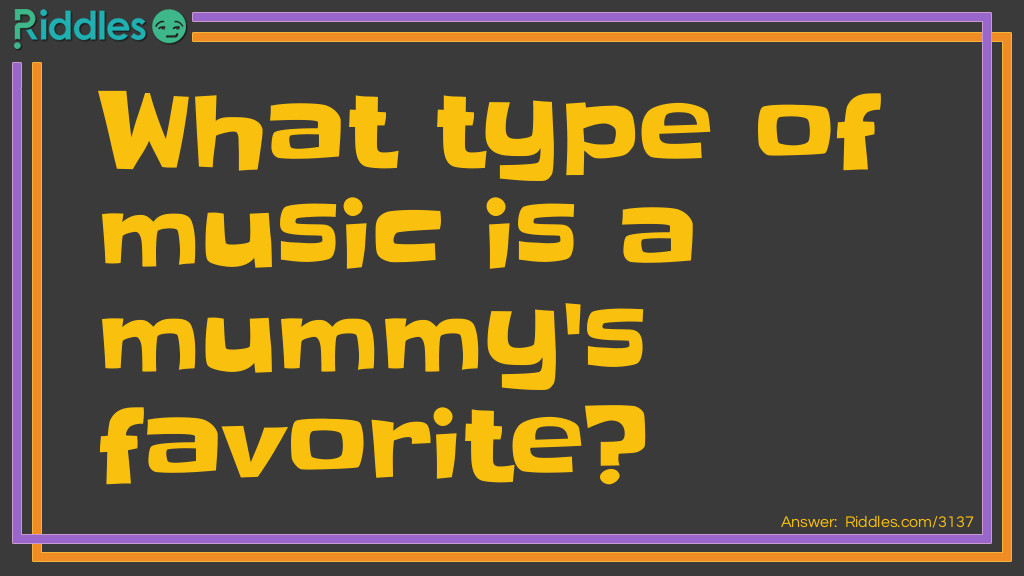 Click to see riddle Mummy Tunes answer.