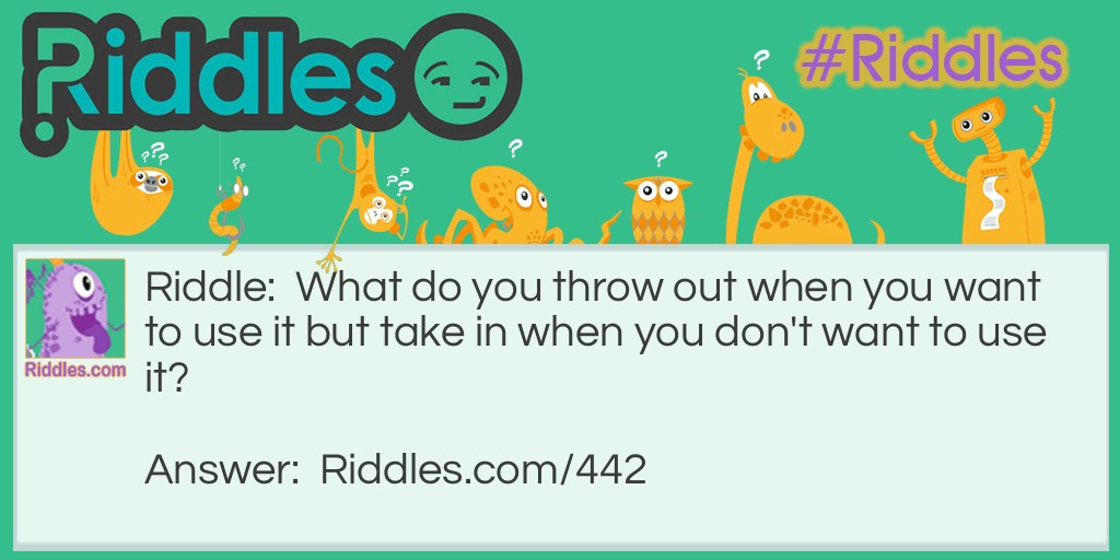 Click to see riddle Want it, Throw it Out answer.