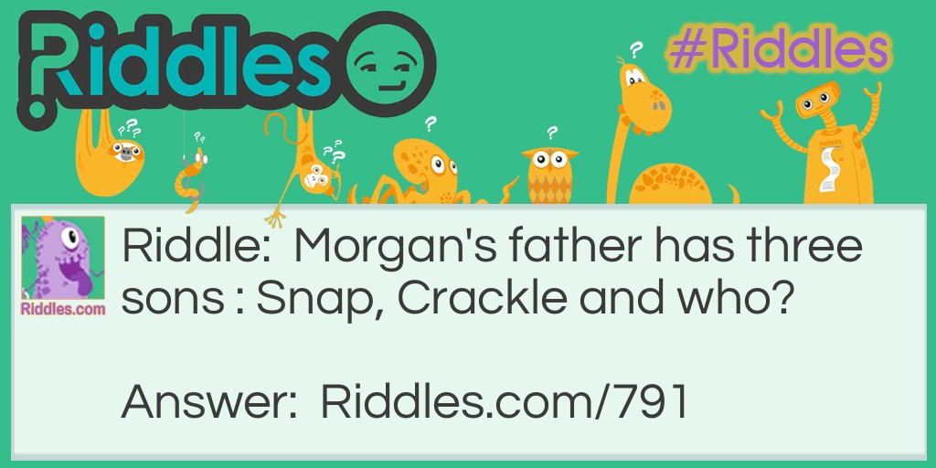 Click to see riddle Morgan's Dad answer.